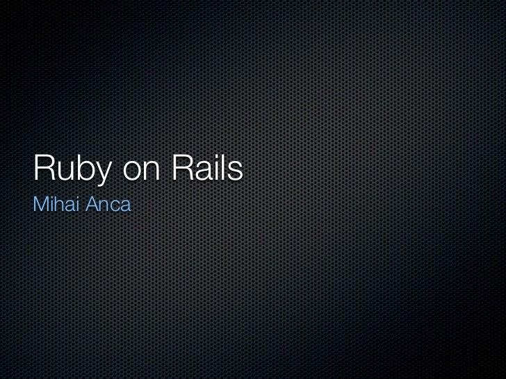 Ruby on Rails Mihai Anca