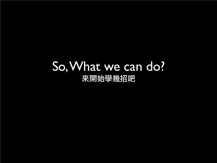 So, What we can do?