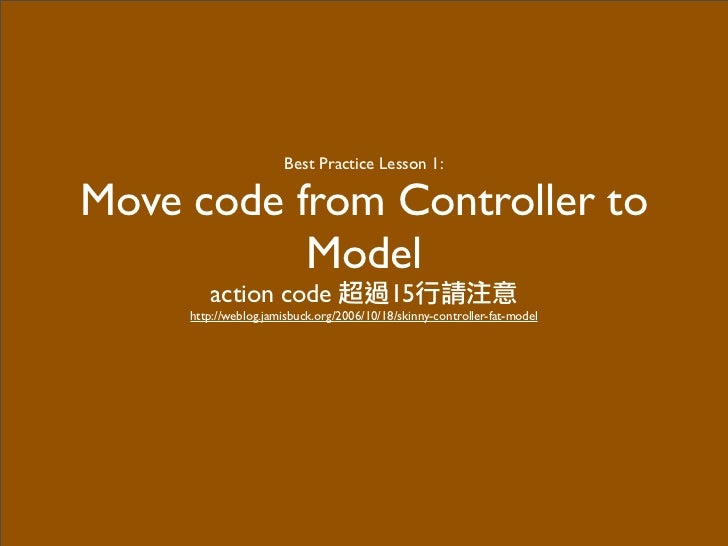 Best Practice Lesson 1:  Move code from Controller to            Model         action code                       15      h...