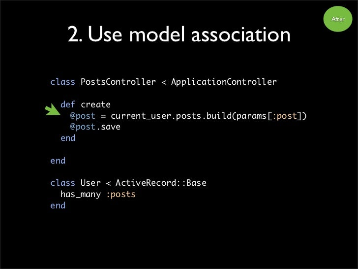 After         2. Use model association class PostsController < ApplicationController    def create     @post = current_use...