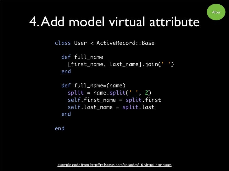 After   4. Add model virtual attribute     class User < ActiveRecord::Base        def full_name         [first_name, last_...