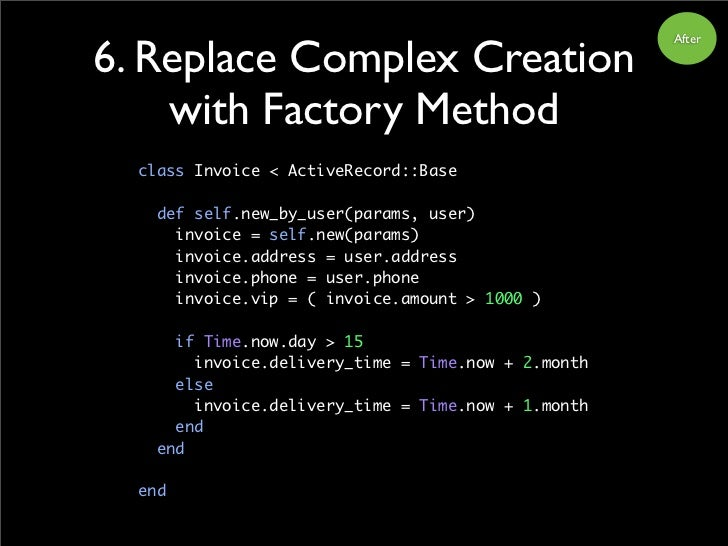 6. Replace Complex Creation                                                      After         with Factory Method   class...