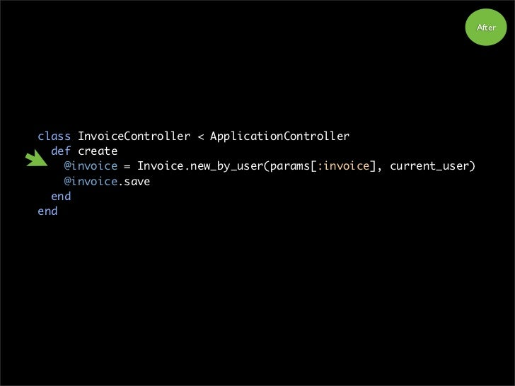 After     class InvoiceController < ApplicationController   def create     @invoice = Invoice.new_by_user(params[:invoice]...