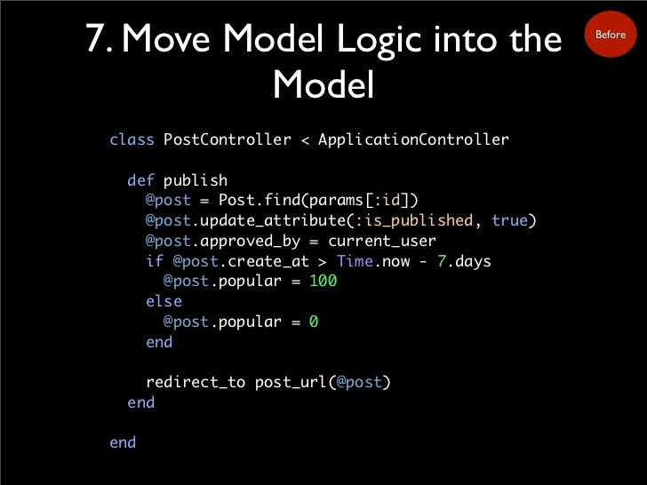 7. Move Model Logic into the                       Before               Model  class PostController < ApplicationControlle...