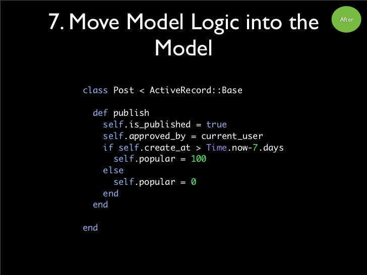 7. Move Model Logic into the                 After               Model    class Post < ActiveRecord::Base       def publis...