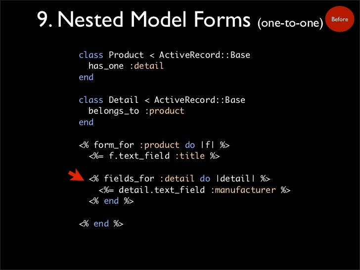 9. Nested Model Forms (one-to-one)               Before         class Product < ActiveRecord::Base       has_one :detail  ...