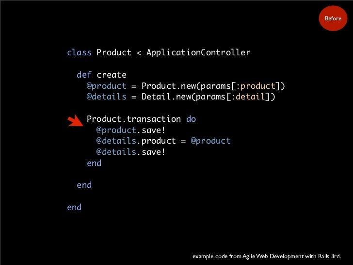 Before     class Product < ApplicationController    def create     @product = Product.new(params[:product])     @details =...