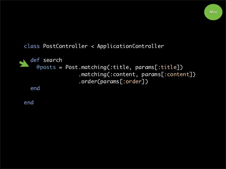 After     class PostController < ApplicationController    def search     @posts = Post.matching(:title, params[:title])   ...