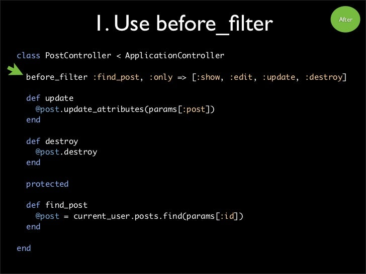 1. Use before_filter                                 After     class PostController < ApplicationController    before_filte...
