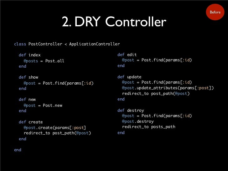 Before                      2. DRY Controller class PostController < ApplicationController    def index                   ...