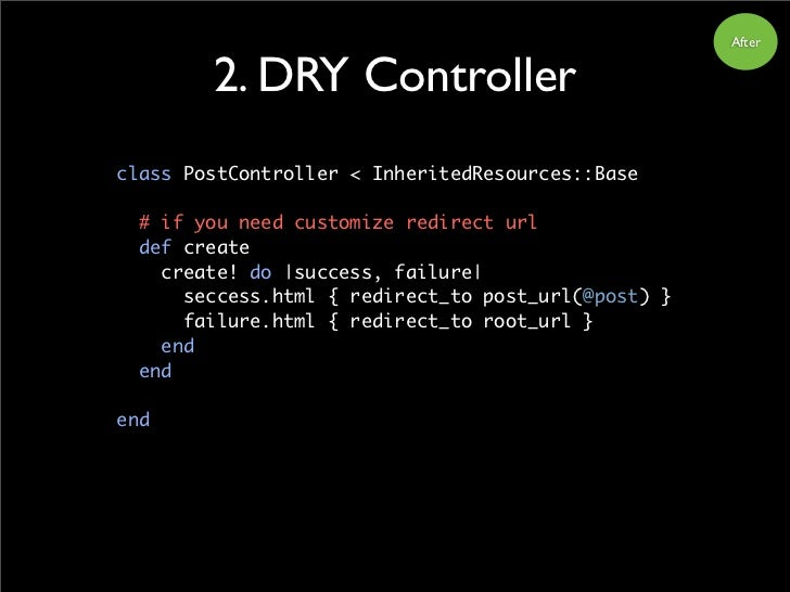After           2. DRY Controller class PostController < InheritedResources::Base    # if you need customize redirect url ...