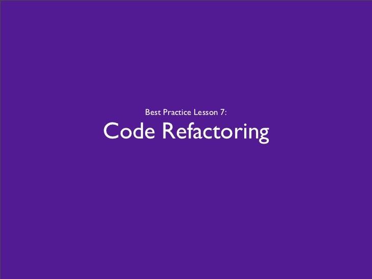 Best Practice Lesson 7:  Code Refactoring