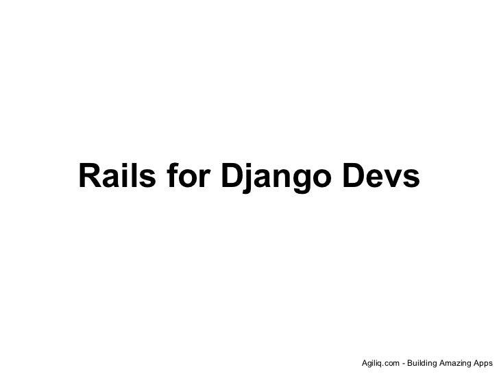 Rails for Django Devs                 Agiliq.com - Building Amazing Apps