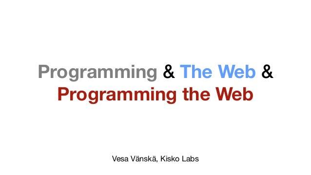 Programming & The Web & Programming the Web Vesa Vänskä, Kisko Labs
