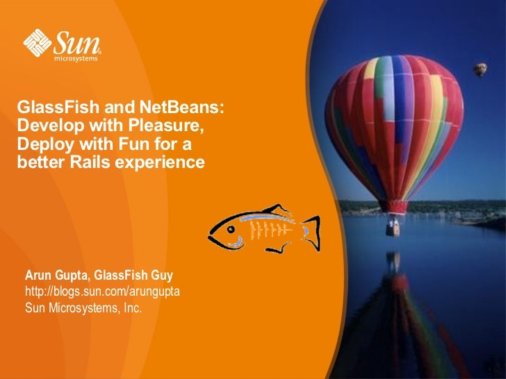 GlassFish and NetBeans: Develop with Pleasure, Deploy with Fun for a better Rails experience     Arun Gupta, GlassFish Guy...