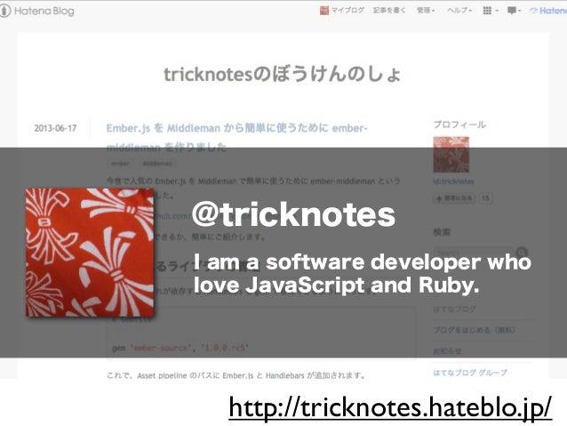 @tricknotes I am a software developer who love JavaScript and Ruby.  http://tricknotes.hateblo.jp/