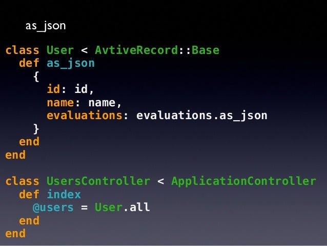 """as_json  GET /users.json [{  }]  """"id"""": 1, """"name"""": """"tricknotes"""", """"evaluations"""": [{ ... }, { ... }]  http://api.rubyonrails...."""