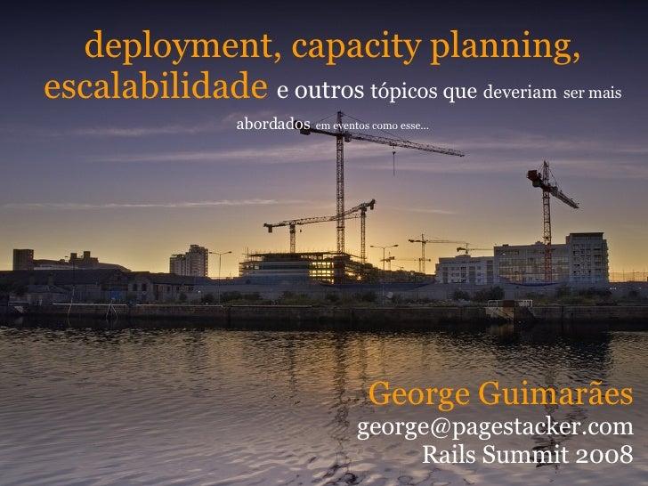 deployment, capacity planning, escalabilidade  e outros  tópicos que   deveriam   ser mais abordados   em eventos como ess...
