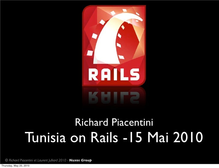Richard Piacentini                   Tunisia on Rails -15 Mai 2010   © Richard Piacentini et Laurent Julliard 2010 - Nuxos...