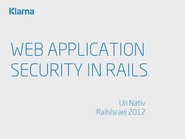 WEB APPLICATIONSECURITY IN RAILS                  Uri Nativ          RailsIsrael 2012