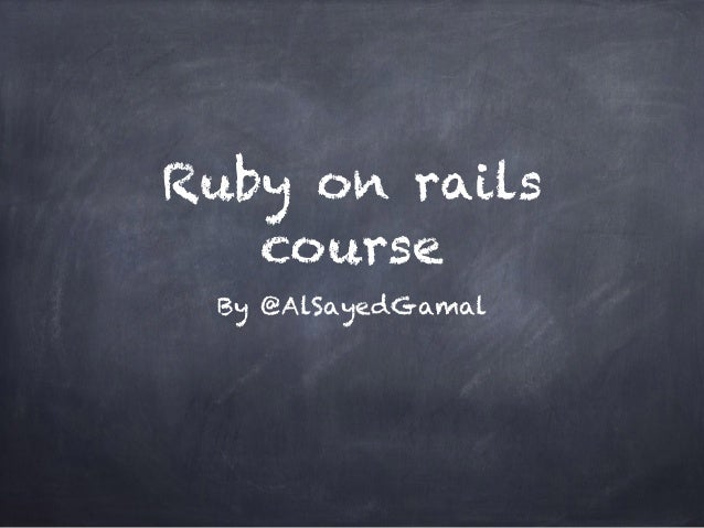 Ruby on rails course By @AlSayedGamal