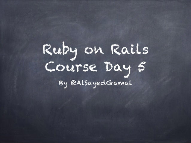 Ruby on Rails Course Day 5 By @AlSayedGamal