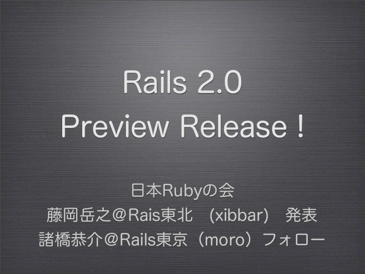 •              Rails         2.0   Preview Release     •                           1.2.4  • 2.0 •