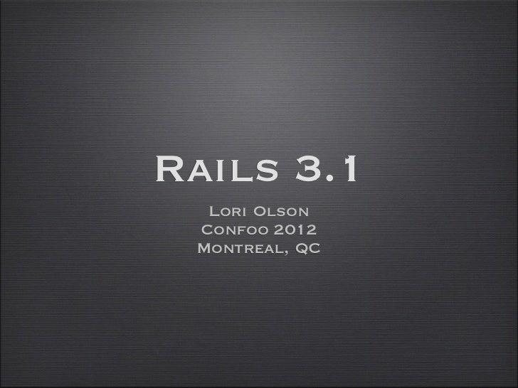 Rails 3.1  Lori Olson Confoo 2012 Montreal, QC