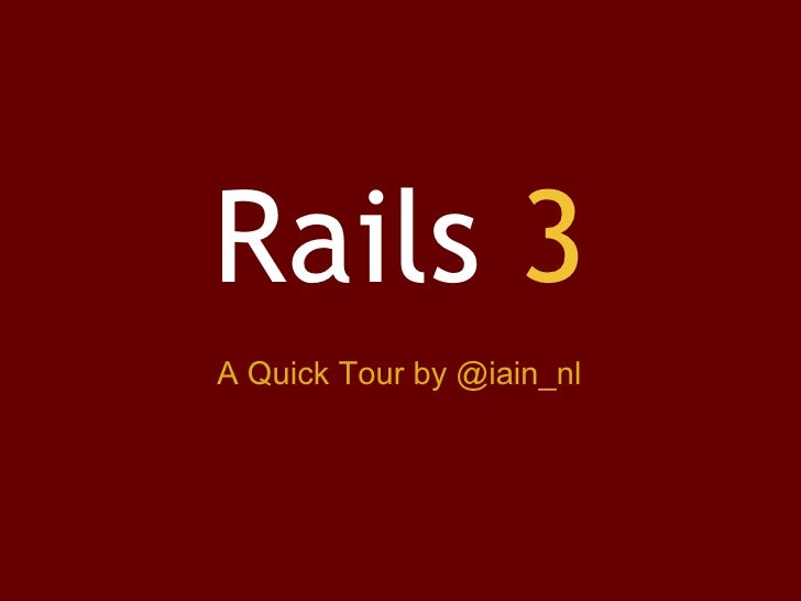 Rails  3 A Quick Tour by @iain_nl