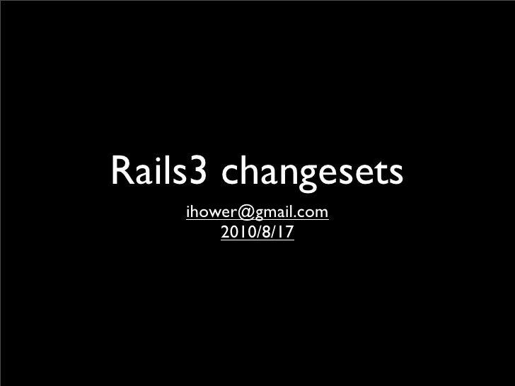 Rails3 changesets     ihower@gmail.com         2010/8/17