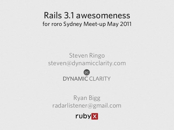 Rails 3.1 awesomenessfor roro Sydney Meet-up        May 2011         Steven Ringo  steven@dynamicclarity.com           Rya...