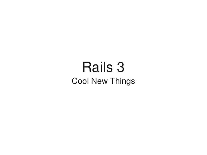 Rails 3     Cool New Things