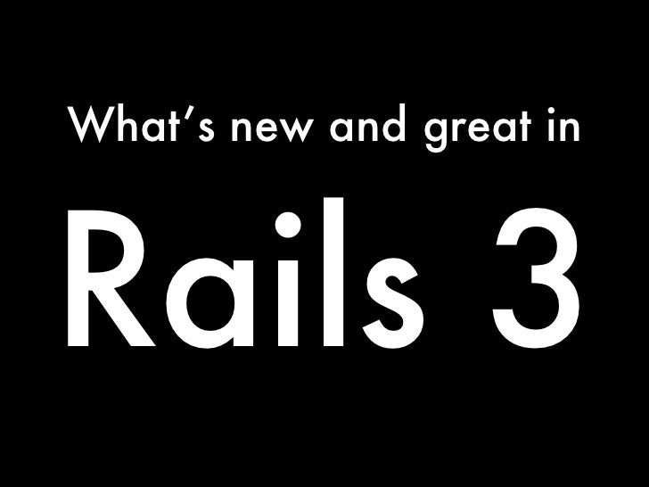 What's new and great inRails 3