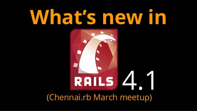 What's new in 4.1(Chennai.rb March meetup)