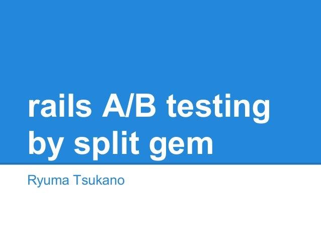 rails A/B testingby split gemRyuma Tsukano