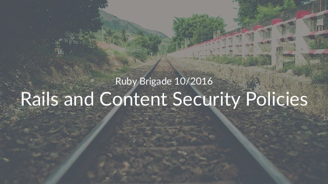 Ruby Brigade 10/2016 Rails and Content Security Policies