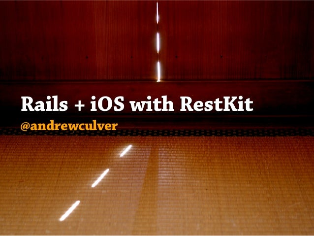 Rails + iOS with RestKit @andrewculver