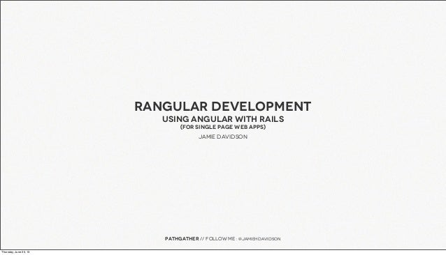 Rangular developmentUsing angular with Rails(for Single Page web apps)Jamie DavidsonPathgather // follow me : @jamiehdavid...