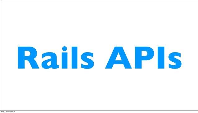 Rails APIsMonday, February 25, 13