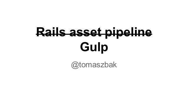Rails asset pipeline Gulp @tomaszbak