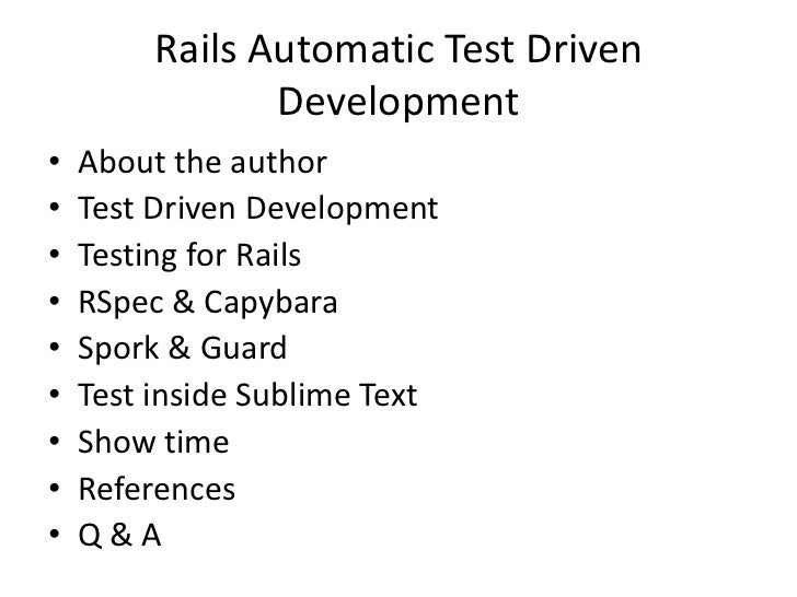 Rails Automatic Test Driven                Development•   About the author•   Test Driven Development•   Testing for Rails...