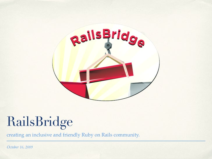 RailsBridge creating an inclusive and friendly Ruby on Rails community.  October 16, 2009
