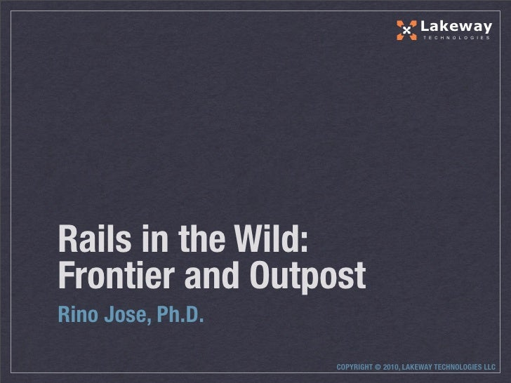 Lakeway                                          T E C H N O L O G I E S     Rails in the Wild: Frontier and Outpost Rino ...
