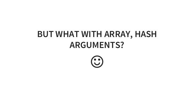 BUTWHATWITHARRAY,HASH ARGUMENTS? 