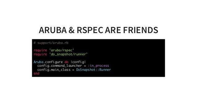 ARUBA&RSPECAREFRIENDS # support/aruba.rb require 'aruba/rspec' require 'do_snapshot/runner' Aruba.configure do |config...