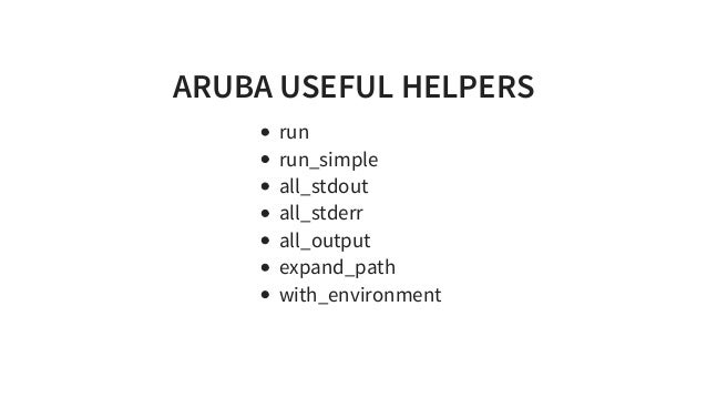 ARUBAUSEFULHELPERS run run_simple all_stdout all_stderr all_output expand_path with_environment