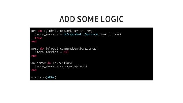 ADDSOMELOGIC pre do |global,command,options,args| $some_service = DoSnapshot::Service.new(options) true end post do |glo...