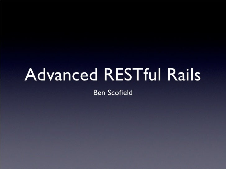 Advanced RESTful Rails         Ben Scofield
