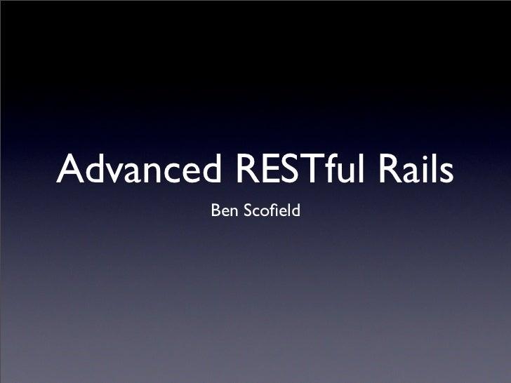 Advanced RESTful Rails         Ben Scofield