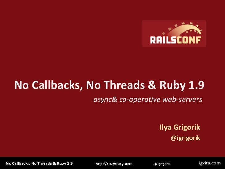 No Callbacks, No Threads & Ruby 1.9<br />async & co-operative web-servers<br />Ilya Grigorik<br />@igrigorik<br />